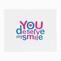 You Deserve My Smile Typographic Design Love Quote Glasses Cloth (small, Two Sided) by dflcprints