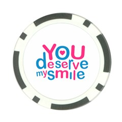 You Deserve My Smile Typographic Design Love Quote Poker Chip by dflcprints