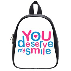 You Deserve My Smile Typographic Design Love Quote School Bag (small) by dflcprints