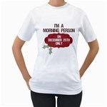 i am a morning person - Women s T-Shirt (White)