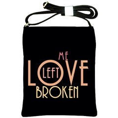 Love Left Me Broken Shoulder Sling Bag by OCDesignss