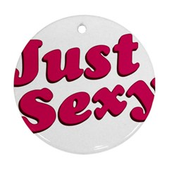 Just Sexy Typographic Quote002 Round Ornament by dflcprints