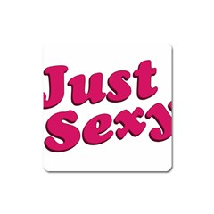Just Sexy Typographic Quote002 Magnet (square) by dflcprints