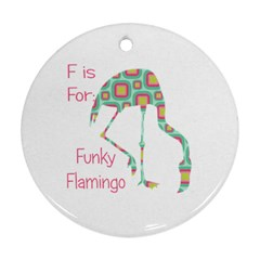 F Is For Funky Flamingo Round Ornament