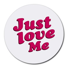 Just Love Me Text Typographic Quote 8  Mouse Pad (round) by dflcprints