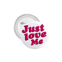 Just Love Me Text Typographic Quote 1 75  Button by dflcprints