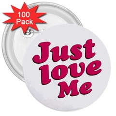 Just Love Me Text Typographic Quote 3  Button (100 Pack) by dflcprints