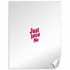 Just Love Me Text Typographic Quote Canvas 18  X 24  (unframed) by dflcprints