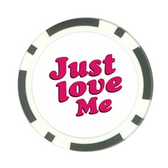 Just Love Me Text Typographic Quote Poker Chip by dflcprints