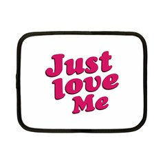 Just Love Me Text Typographic Quote Netbook Sleeve (small) by dflcprints