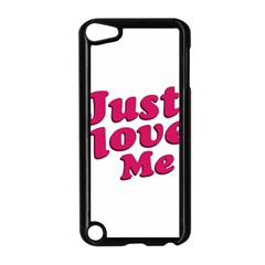 Just Love Me Text Typographic Quote Apple Ipod Touch 5 Case (black) by dflcprints