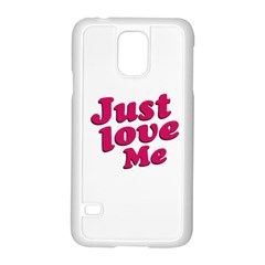 Just Love Me Text Typographic Quote Samsung Galaxy S5 Case (white) by dflcprints