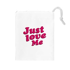 Just Love Me Text Typographic Quote Drawstring Pouch (large) by dflcprints