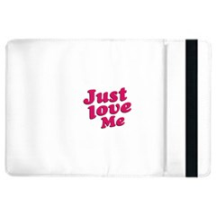 Just Love Me Text Typographic Quote Apple Ipad Air 2 Flip Case by dflcprints