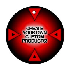 Create Your Own Custom Products And Gifts Round Ornament (Two Sides) by UniqueandCustomGifts