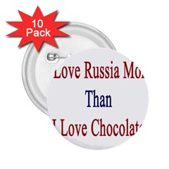 I Love Russia More Than I Love Chocolate 2.25  Button (10 pack) by Supernova23
