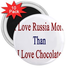 I Love Russia More Than I Love Chocolate 3  Button Magnet (10 Pack) by Supernova23