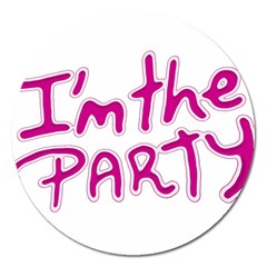 I Am The Party Typographic Design Quote Magnet 5  (round) by dflcprints