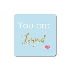 You Are Loved Magnet (square) by Kathrinlegg