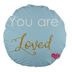 You Are Loved Large 18  Premium Round Cushion  by Kathrinlegg