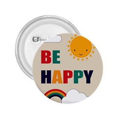 Be Happy 2 25  Button by Kathrinlegg