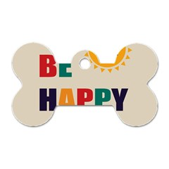 Be Happy Dog Tag Bone (two Sided) by Kathrinlegg