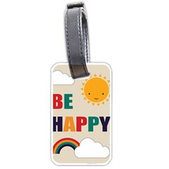 Be Happy Luggage Tag (one Side) by Kathrinlegg