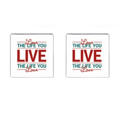 Love The Life You Live Cufflinks (square) by theimagezone