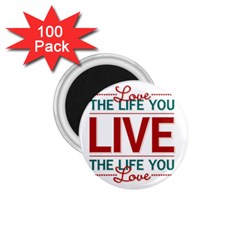 Love The Life You Live 1 75  Magnets (100 Pack)  by theimagezone