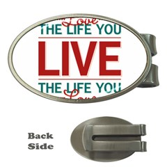 Love The Life You Live Money Clips (oval)  by theimagezone