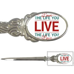 Love The Life You Live Letter Openers by theimagezone