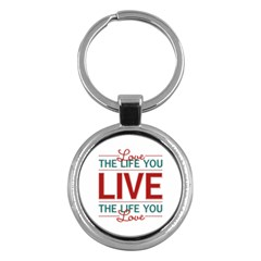 Love The Life You Live Key Chains (Round)  by theimagezone
