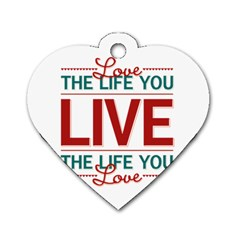 Love The Life You Live Dog Tag Heart (one Side) by theimagezone