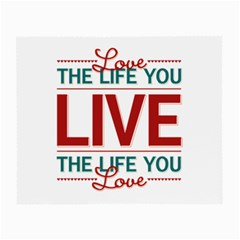 Love The Life You Live Small Glasses Cloth (2 Side) by theimagezone