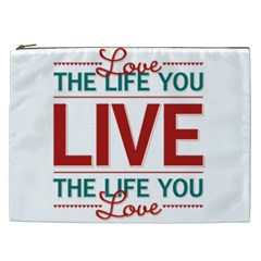 Love The Life You Live Cosmetic Bag (XXL)  by theimagezone