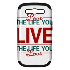 Love The Life You Live Samsung Galaxy S Iii Hardshell Case (pc+silicone) by theimagezone