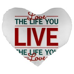 Love The Life You Live Large 19  Premium Heart Shape Cushions by theimagezone