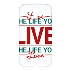 Love The Life You Live Samsung Galaxy S4 I9500/i9505 Hardshell Case by theimagezone