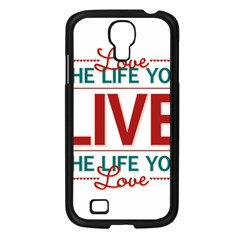 Love The Life You Live Samsung Galaxy S4 I9500/ I9505 Case (black) by theimagezone