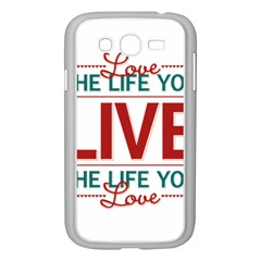 Love The Life You Live Samsung Galaxy Grand Duos I9082 Case (white) by theimagezone