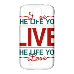 Love The Life You Live Samsung Galaxy S4 Classic Hardshell Case (pc+silicone) by theimagezone