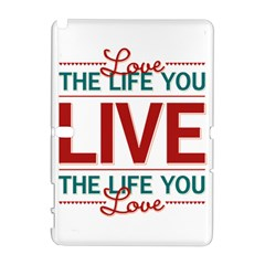 Love The Life You Live Samsung Galaxy Note 10 1 (p600) Hardshell Case by theimagezone
