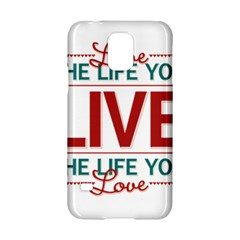 Love The Life You Live Samsung Galaxy S5 Hardshell Case  by theimagezone