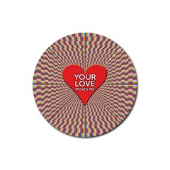 Your Love Moves Me Rubber Coaster (Round)  by theimagezone
