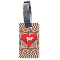Your Love Moves Me Luggage Tags (One Side)  by theimagezone