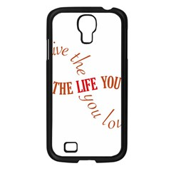 Live The Life You Love Samsung Galaxy S4 I9500/ I9505 Case (black) by theimagezone