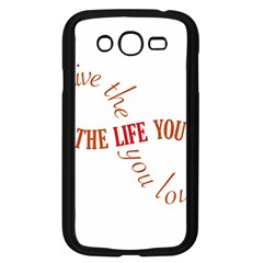Live The Life You Love Samsung Galaxy Grand Duos I9082 Case (black) by theimagezone