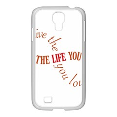Live The Life You Love Samsung Galaxy S4 I9500/ I9505 Case (white) by theimagezone