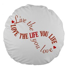 Live The Life You Love Large 18  Premium Flano Round Cushions by theimagezone