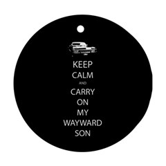 Keep Calm And Carry On My Wayward Son Round Ornament (two Sides) by TheFandomWard